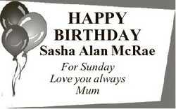 HAPPY BIRTHDAY Sasha Alan McRae For Sunday Love you always Mum