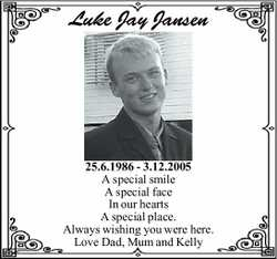 Luke Jay Jansen 25.6.1986 - 3.12.2005 A special smile A special face In our hearts A special plac...