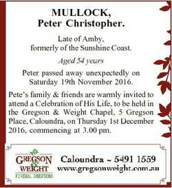 MULLOCK, Peter Christopher. Late of Amby, formerly of the Sunshine Coast. Aged 54 years Peter passed...