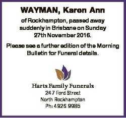 WAYMAN, Karen Ann of Rockhampton, passed away suddenly in Brisbane on Sunday 27th November 2016. Ple...