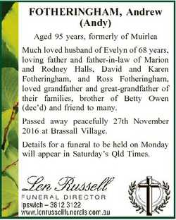 FOTHERINGHAM, Andrew (Andy) Aged 95 years, formerly of Muirlea Much loved husband of Evelyn of 68 ye...