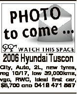 2006 Hyundai Tuscon City, Auto, 2L, new tyres, reg 10/17, low 39,000kms, vgc, RWC, ideal first car, $8,700 ono 0418 471 557