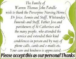 The Family of Warren Thomas John Patullo wish to thank the Proserpine Nursing Home, Dr Joice, Lennie...