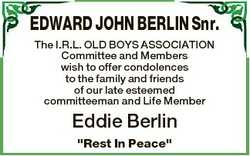 EDWARD JOHN BERLIN Snr. The I.R.L. OLD BOYS ASSOCIATION Committee and Members wish to offer condolen...