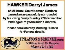 HAWKER Darryl James of Millbrook Court Norman Gardens passed away peacefully surrounded by his lovin...