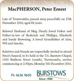 MacPHERSON, Peter Ernest Late of Toowoomba, passed away peacefully on 25th November 2016, aged 84 ye...