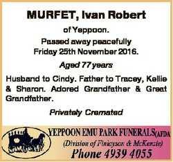 MURFET, Ivan Robert of Yeppoon. Passed away peacefully Friday 25th November 2016. Aged 77 years Husb...