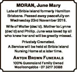 MORAN, June Mary Late of Bribie Island formerly Hamilton Brisbane. Passed away peacefully on Wednesd...