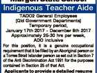 Murgon State School Indigenous Teacher Aide TAOO2 General Employees (Qld Government Departments) Temporary period, January 17th 2017 - December 8th 2017 Approximately 25-30 hrs per week, ADO inclusive For this position, it is a genuine occupational requirement that it be filled by an Aboriginal person or a Torres Strait Islander person ...