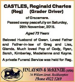CASTLES, Reginald Charles (Reg) (Grader Driver) of Gracemere. Passed away peacefully on Saturday, 26...