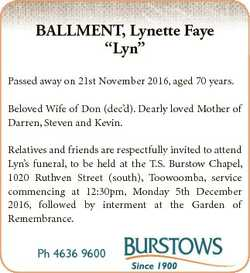 "BALLMENT, Lynette Faye ""Lyn"" Passed away on 21st November 2016, aged 70 years. Beloved Wif..."