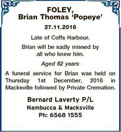 FOLEY, Brian Thomas `Popeye' 27.11.2016 Late of Coffs Harbour. Brian will be sadly missed by all...