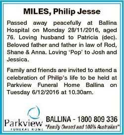MILES, Philip Jesse Passed away peacefully at Ballina Hospital on Monday 28/11/2016, aged 76. Loving...