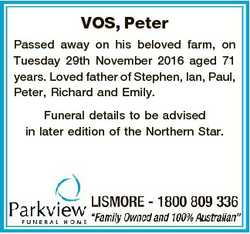 VOS, Peter Passed away on his beloved farm, on Tuesday 29th November 2016 aged 71 years. Loved fathe...