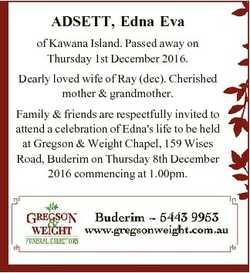 ADSETT, Edna Eva of Kawana Island. Passed away on Thursday 1st December 2016. Dearly loved wife of R...