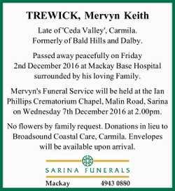 TREWICK, Mervyn Keith   Late of 'Ceda Valley', Carmila.   Formerly of Bald Hills...