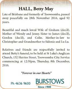 HALL, Betty May Late of Brisbane and formerly of Toowoomba, passed away peacefully on 28th November...