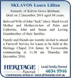 SKLAVOS Laura Lillian formerly of Kelvin Grove Brisbane. Died on 2 December 2016 aged 88 years. Belo...