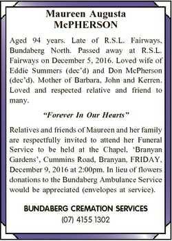 Maureen Augusta McPHERSON Aged 94 years. Late of R.S.L. Fairways, Bundaberg North. Passed away at R....