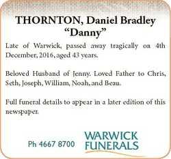 "THORNTON, Daniel Bradley ""Danny"" Late of Warwick, passed away tragically on 4th December,..."