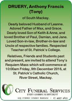 DRUERY, Anthony Francis (Tony) of South Mackay. Dearly beloved Husband of Leanne. Adored Father of M...