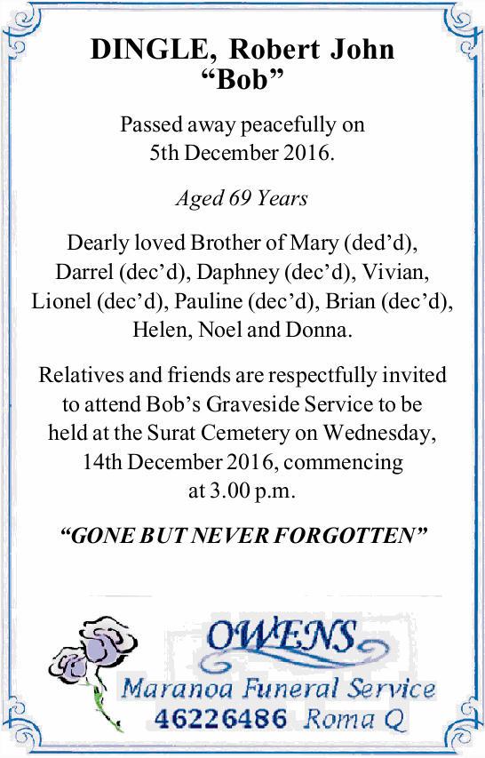 "DINGLE, Robert John ""Bob"" Passed away peacefully on 5th December 2016. Aged 69 Years..."