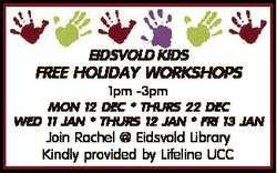 EIDSVOLD KIDS FREE HOLIDAY WORKSHOPS 1pm -3pm MON 12 DEC * THURS 22 DEC WED 11 JAN * THURS 12 JAN *...