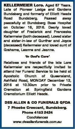 KELLERMEIER Lore. Aged 87 Years. Late of Pioneer Lodge and Gardens Bundaberg and formerly of Elliott...