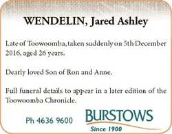 WENDELIN, Jared Ashley Late of Toowoomba, taken suddenly on 5th December 2016, aged 26 years. Dearly...