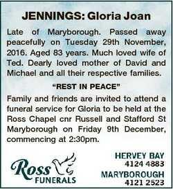 JENNINGS: Gloria Joan Late of Maryborough. Passed away peacefully on Tuesday 29th November, 2016. Ag...