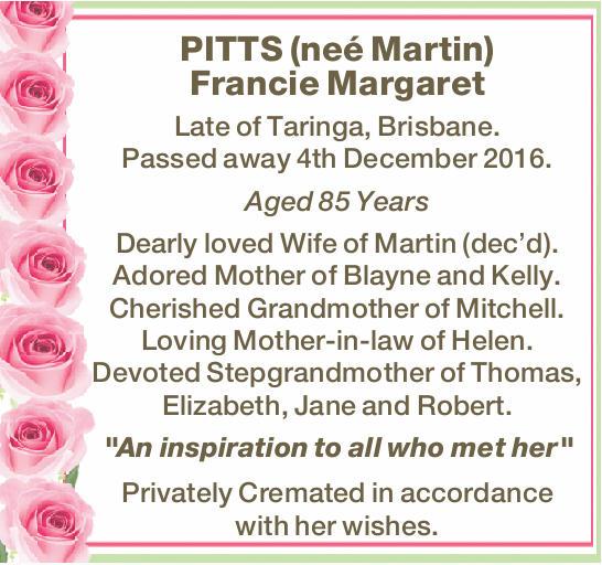 PITTS (neé Martin) Francie Margaret    Late of Taringa, Brisbane. Passed away 4th Dece...