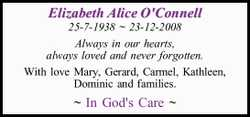 Elizabeth Alice O'Connell 25-7-1938 ~ 23-12-2008 Always in our hearts, always loved and never...