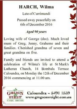 HARCH, Wilma Late of Currimundi Passed away peacefully on 6th of December 2016 Aged 90 years Loving...