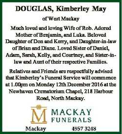 DOUGLAS, Kimberley May of West Mackay Much loved and loving Wife of Rob. Adored Mother of Benjamin,...