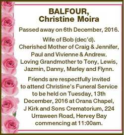 BALFOUR, Christine Moira Passed away on 6th December, 2016. Wife of Bob (dec'd). Cherished Mothe...