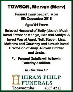 TOWSON, Mervyn (Merv) Passed away peacefully on 5th December 2016 Aged 84 Years Beloved Husband of B...