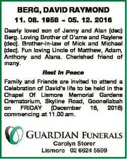 BERG, DAVID RAYMOND 11. 08. 1958  05. 12. 2016 Dearly loved son of Jenny and Alan (dec) Berg. Loving...