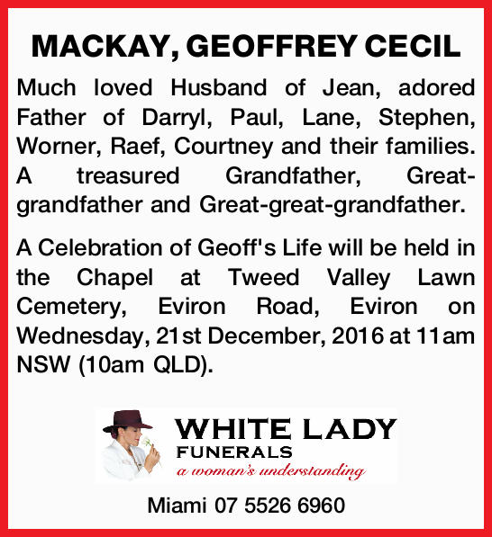 MACKAY, GEOFFREY CECIL Much loved Husband of Jean, adored Father of Darryl, Paul, Lane, Stephen,...