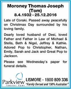 Moroney Thomas Joseph (Tom)   8.4.1932 - 25.12.2016   Late of Coraki. Passed away peacefu...