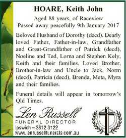 HOARE, Keith John Aged 88 years, of Raceview Passed away peacefully 9th January 2017 Beloved Husband...