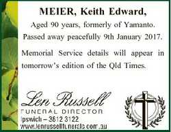 MEIER, Keith Edward, Aged 90 years, formerly of Yamanto. Passed away peacefully 9th January 2017. Me...
