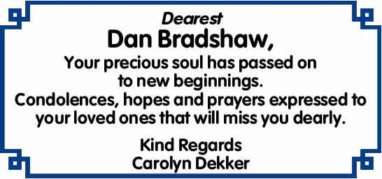 Dearest Dan Bradshaw,