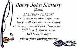 Barry John Slattery (Buck) 27.2.1943 ~ 13.1.2007 Those we love don't go away, They walk bes...
