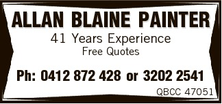ALLAN BLAINE PAINTER 41 Years Experience Free Quotes Ph: 0412 872 428 or 3202 2541 QBCC 47051