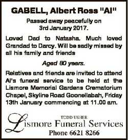 "GABELL, Albert Ross ""Al"" Passed away peacefully on 3rd January 2017. Loved Dad to Natasha...."