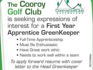 The Cooroy Gold Club is seeking expressions of interest for a   First Year Apprentice Green keeper     Full Time Apprenticeship  Must Be Enthusiastic  Have Great work ethic  Needs to work well within a team   To apply forward resume with cover letter to Head Greenkeeper   cooroyshed@bigpond.com