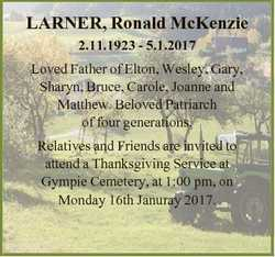 LARNER, Ronald McKenzie 2.11.1923 - 5.1.2017 Loved Father of Elton, Wesley, Gary, Sharyn, Bruce, Car...