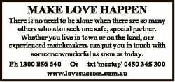 MAKE LOVE HAPPEN There is no need to be alone when there are so many others who also seek one safe,...