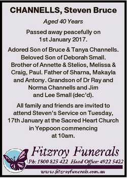CHANNELLS, Steven Bruce Aged 40 Years Passed away peacefully on 1st January 2017. Adored Son of Bruc...