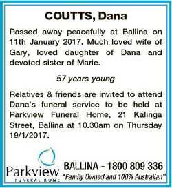 COUTTS, Dana Passed away peacefully at Ballina on 11th January 2017. Much loved wife of Gary, loved...